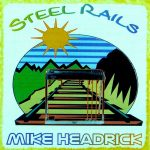 Mike Headrick – Steel Rails – CD