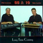 Bob Lucier (Steel) & Mel Aucoin (Piano) – Long Time Coming